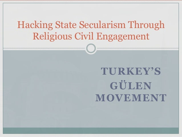 TURKEY'S GÜLEN MOVEMENT Hacking State Secularism Through Religious Civil Engagement