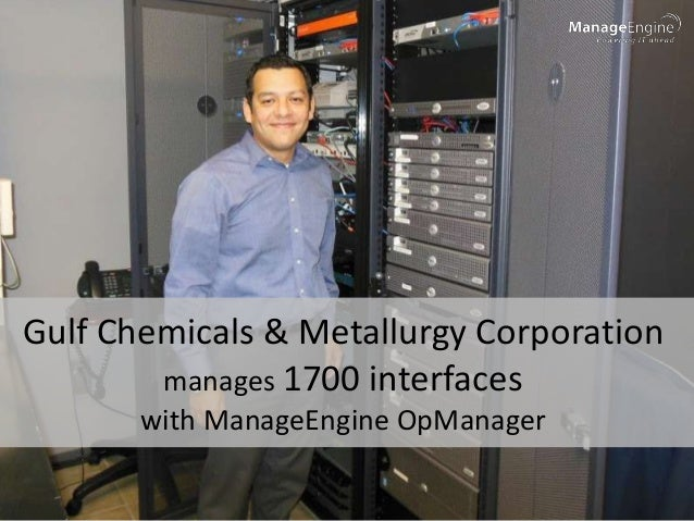 Gulf Chemicals & Metallurgy Corporation        manages 1700 interfaces       with ManageEngine OpManager