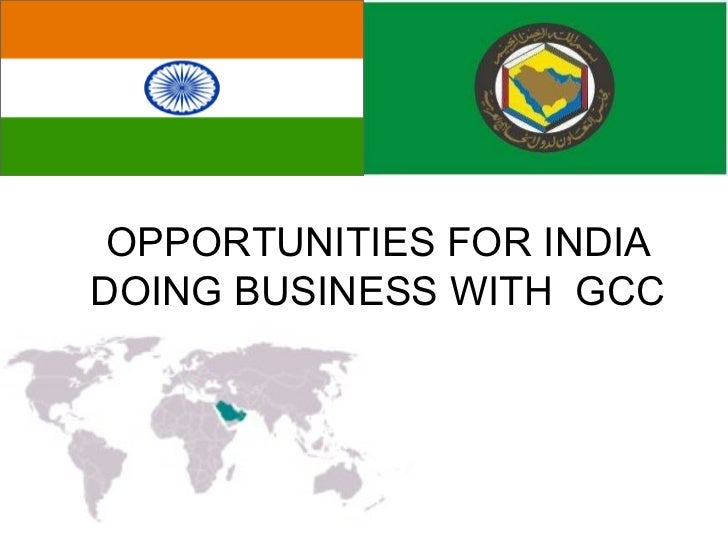 OPPORTUNITIES FOR INDIA DOING BUSINESS WITH  GCC