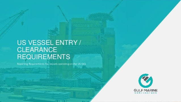 US VESSEL ENTRY / CLEARANCE REQUIREMENTS Reporting Requirements For Vessels operating on the US OCS