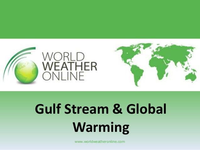 www.worldweatheronline.com Gulf Stream & Global Warming
