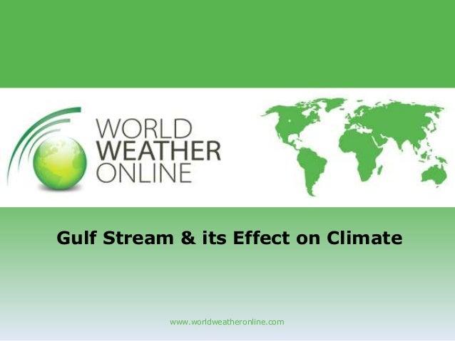 www.worldweatheronline.com Gulf Stream & its Effect on Climate
