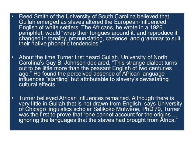 the gullah language Origin: gullah is a term that was originally used to designate the variety of  english spoken by gullah and geechee people, but over time it has been used  by.
