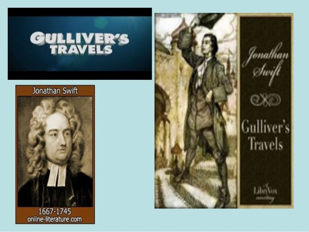 Gulliver's Travels            by Jonathan Swift (1667-1745)  Gulliver's Travels (1726, amended 1735), officially          ...