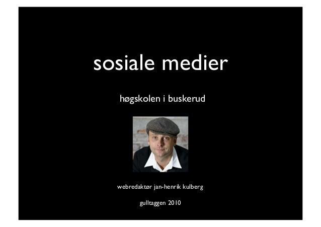 sosiale medier     høgskolen i buskerud  webredaktør jan-henrik kulberg  gulltaggen 2010