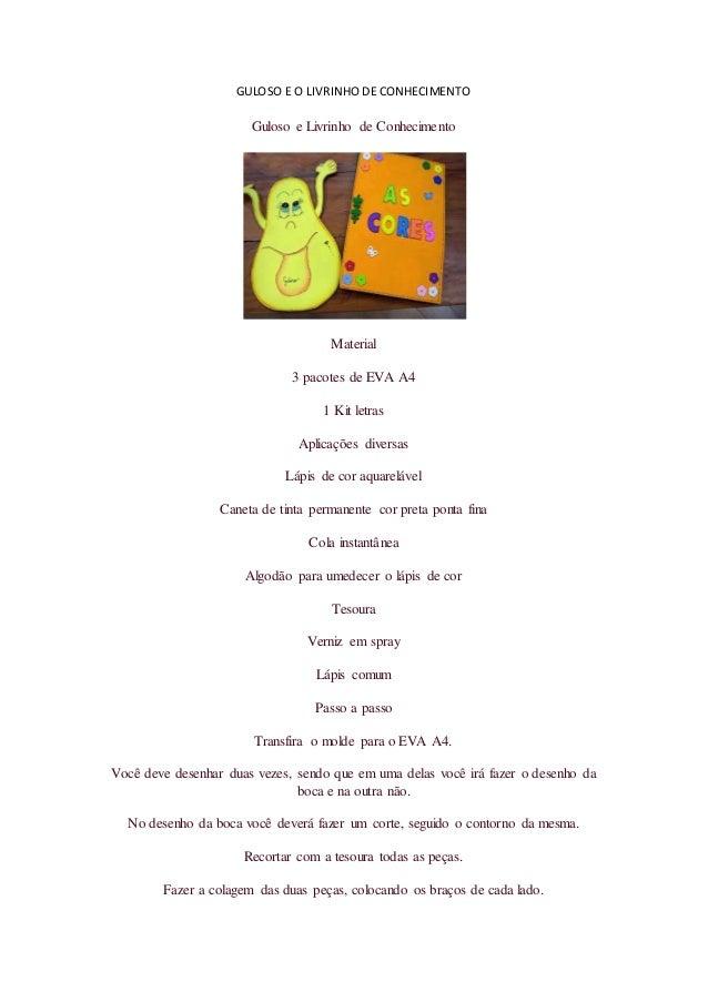 GULOSO E O LIVRINHO DE CONHECIMENTO  Guloso e Livrinho de Conhecimento  Material  3 pacotes de EVA A4  1 Kit letras  Aplic...