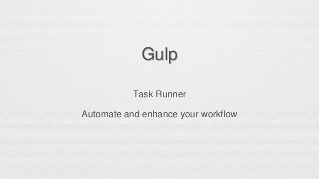 Gulp Task Runner Automate and enhance your workflow