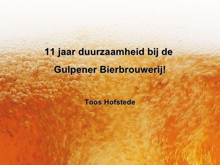 11 jaar duurzaamheid bij de  Gulpener Bierbrouwerij! Toos Hofstede