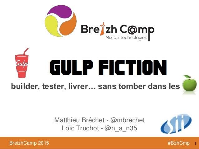 BreizhCamp 2015 #BzhCmpBreizhCamp 2015 #BzhCmp Matthieu Bréchet - @mbrechet Loïc Truchot - @n_a_n35 builder, tester, livre...