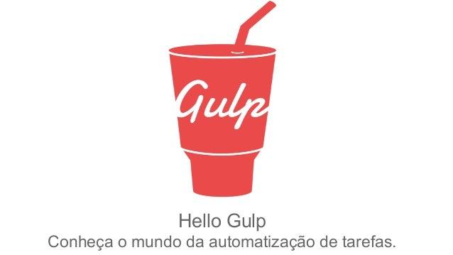 Hello Gulp  Conheça o mundo da automatização de tarefas.