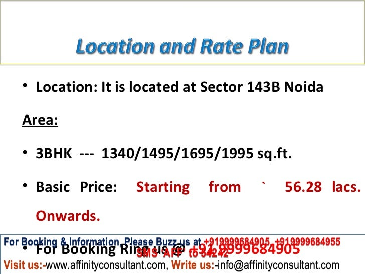 • Location: It is located at Sector 143B Noida    Area:    • 3BHK --- 1340/1495/1695/1995 sq.ft.    • Basic Price:        ...