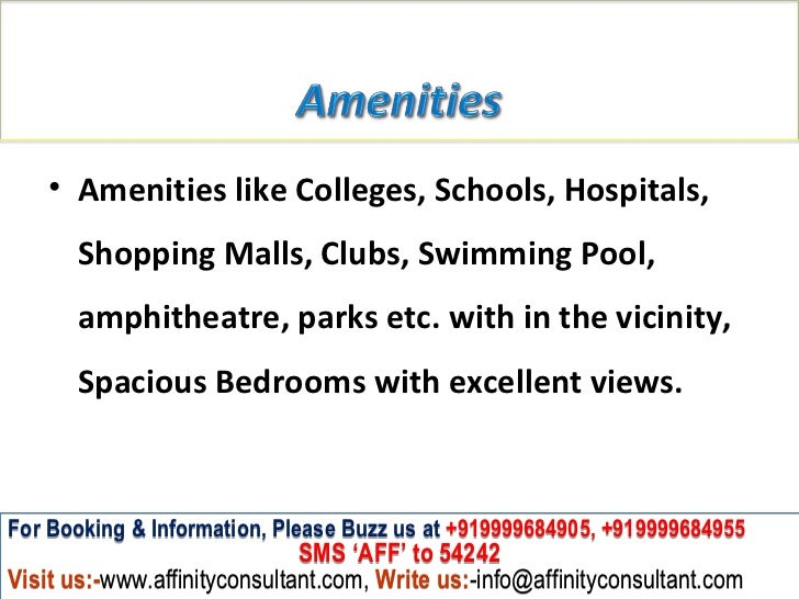 • Amenities like Colleges, Schools, Hospitals,       Shopping Malls, Clubs, Swimming Pool,       amphitheatre, parks etc. ...