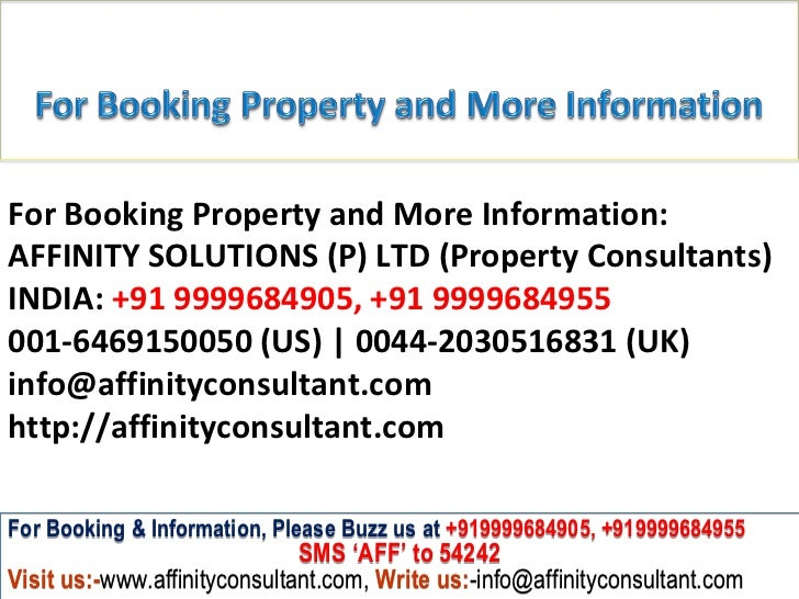 For Booking Property and More Information:AFFINITY SOLUTIONS (P) LTD (Property Consultants)INDIA: +91 9999684905, +91 9999...