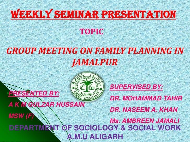 weekly SEMINAR PRESENTATION                  TOPICGROUP MEETING ON FAMILY PLANNING IN            JAMALPUR                 ...