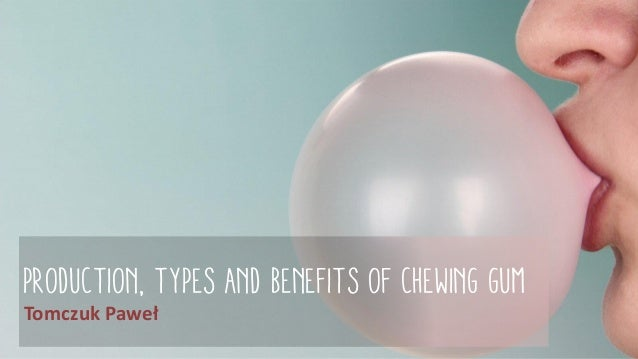 PRODUCTION, types and benefits of CHEWING GUM Tomczuk Paweł