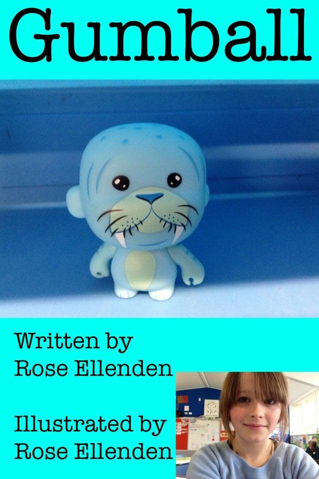 Gumball  Written by Rose Ellenden Illustrated by Rose Ellenden