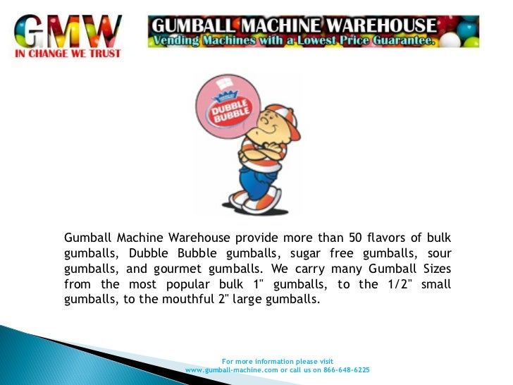 Gumball Machine Warehouse provide more than 50 flavors of bulkgumballs, Dubble Bubble gumballs, sugar free gumballs, sourg...