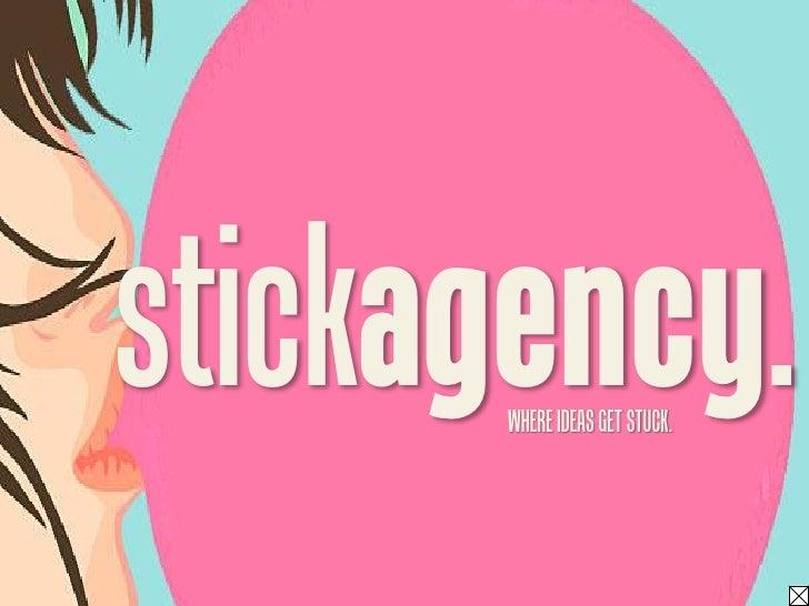stickagency.       WHERE IDEAS GET STUCK.