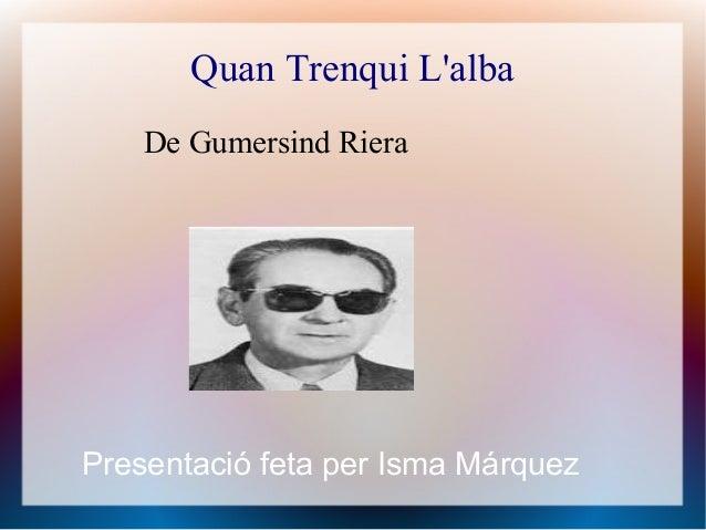Quan Trenqui Lalba    De Gumersind RieraPresentació feta per Isma Márquez