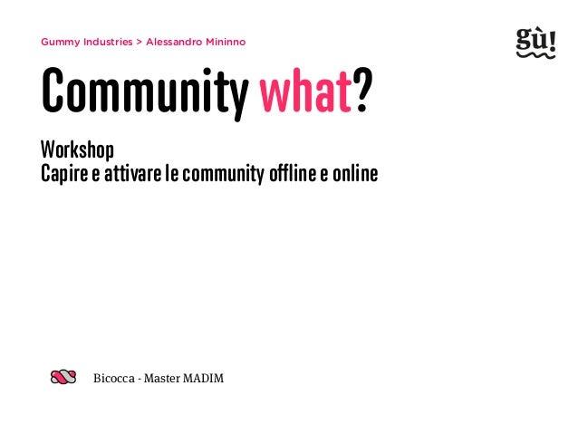 Gummy Industries > Alessandro Mininno Community what? Workshop Capire e attivare le community offline e online Bicocca - Ma...