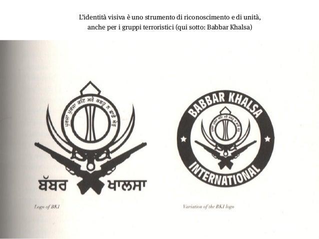 11 L'identità visiva è uno strumento di riconoscimento e di unità, anche per i gruppi terroristici (qui sotto: Babbar Kha...