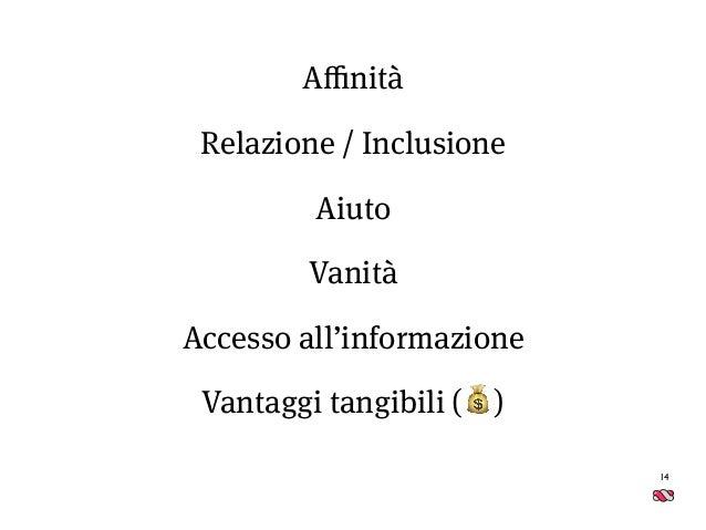 14 Affinità Relazione / Inclusione Aiuto Vanità Accesso all'informazione Vantaggi tangibili (💰)