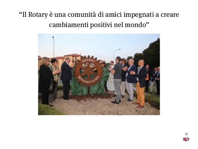 """15 """"Il Rotary è una comunità di amici impegnati a creare cambiamenti positivi nel mondo"""""""