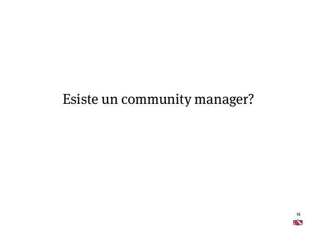 16 Esiste un community manager?