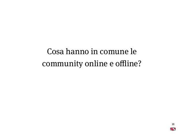 20 Cosa hanno in comune le community online e offline?