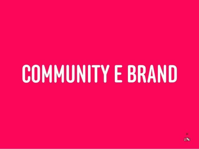 Il consumatore post moderno COMMUNITY E BRAND 31