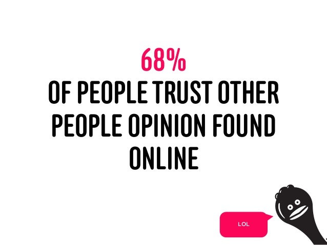 68% OF PEOPLETRUST OTHER PEOPLE OPINION FOUND ONLINE 33 LOL