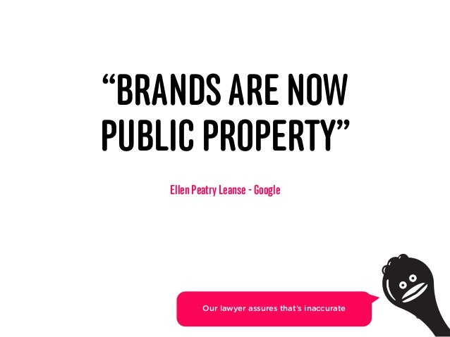"""""""BRANDSARE NOW  PUBLIC PROPERTY"""" 36 Ellen Peatry Leanse - Google Our lawyer assures that's inaccurate"""