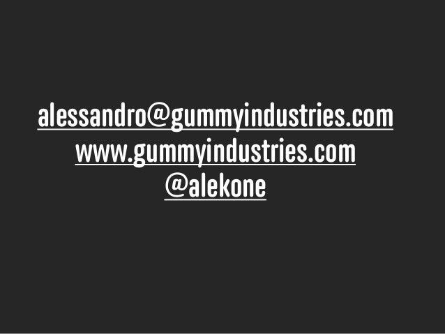 alessandro@gummyindustries.com www.gummyindustries.com @alekone