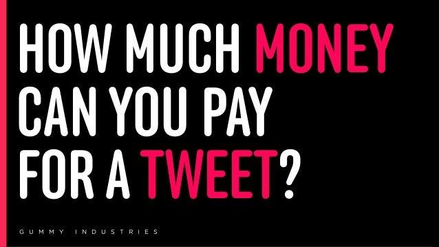 HOW MUCH MONEY CANYOU PAY  FORATWEET? G U M M Y I N D U S T R I E S 1