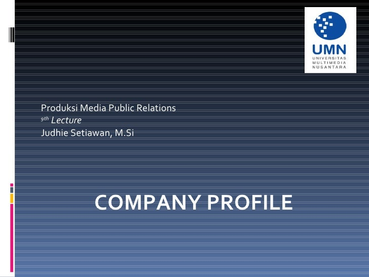 Produksi Media Public Relations 9th   Lecture Judhie Setiawan, M.Si COMPANY PROFILE