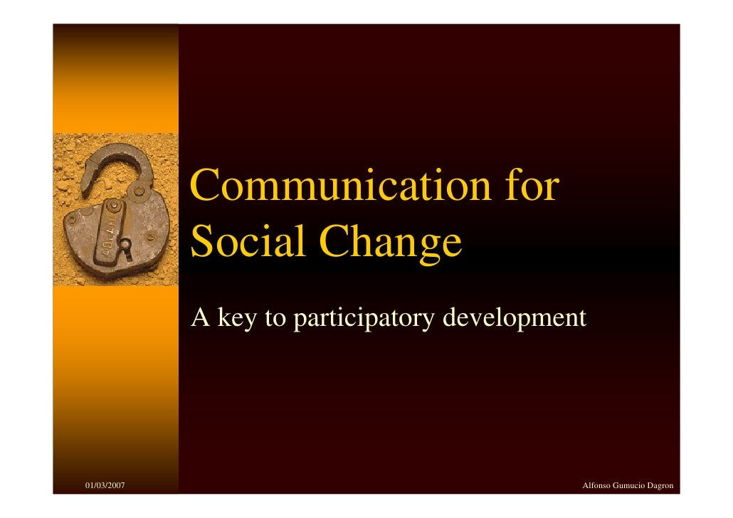 Communication for              Social Change              A key to participatory development     01/03/2007               ...