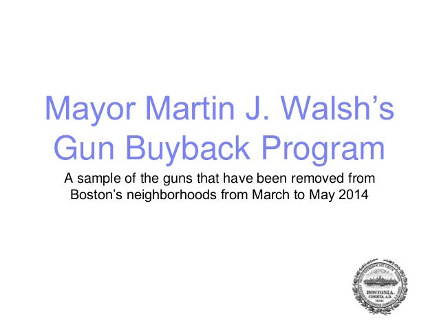 Mayor Martin J. Walsh's Gun Buyback Program A sample of the guns that have been removed from Boston's neighborhoods from M...