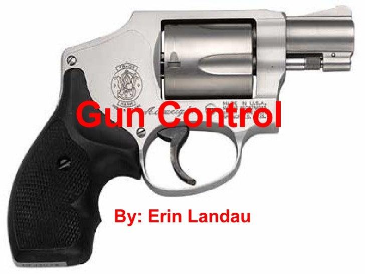 Gun Control   By: Erin Landau