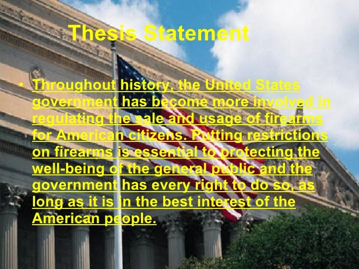 thesis statement gun control Here comes your thesis statement put your main idea at the end of the  introduction paragraph gun control essay topics may have different.