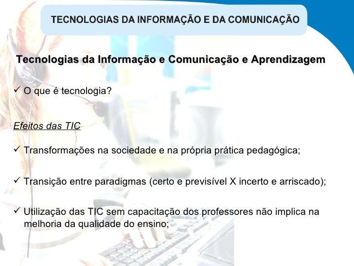 Tecnologias da Informação e Comunicação e Aprendizagem <ul><li>Transformações na sociedade e na própria prática pedagógica...