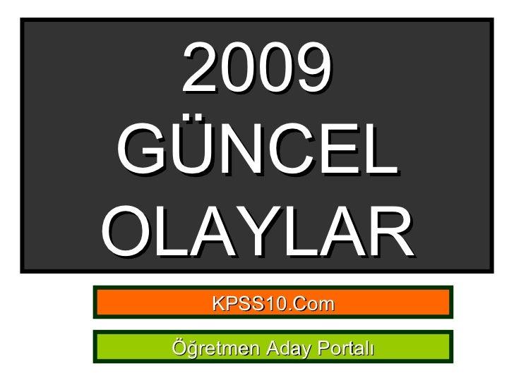 2009 GÜNCEL OLAYLAR KPSS10.Com Öğretmen Aday Portalı