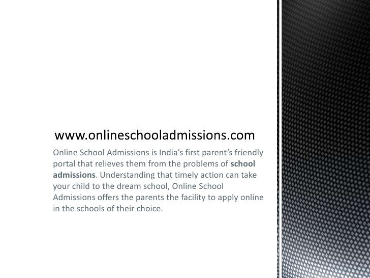www.onlineschooladmissions.com<br />Online School Admissions is India's first parent's friendly portal that relieves them ...