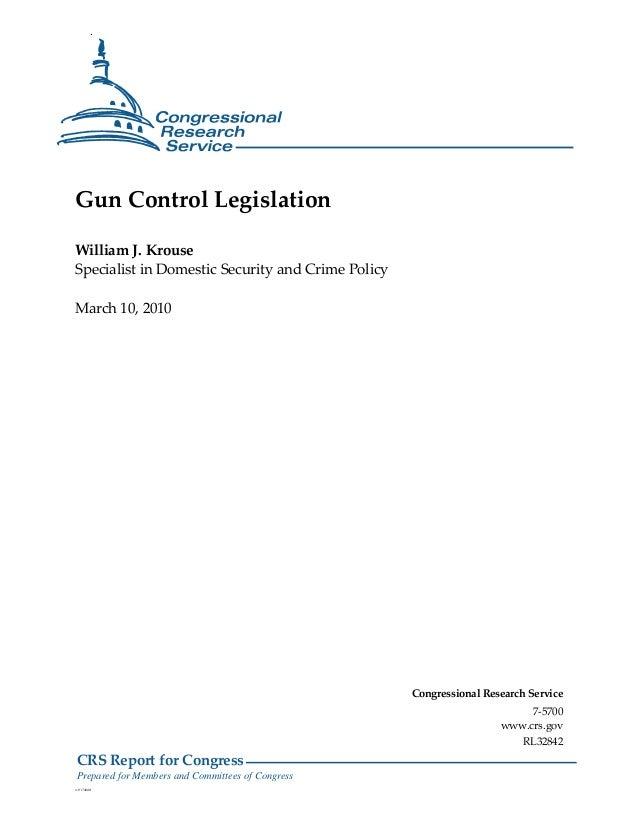 .Gun Control LegislationWilliam J. KrouseSpecialist in Domestic Security and Crime PolicyMarch 10, 2010                   ...
