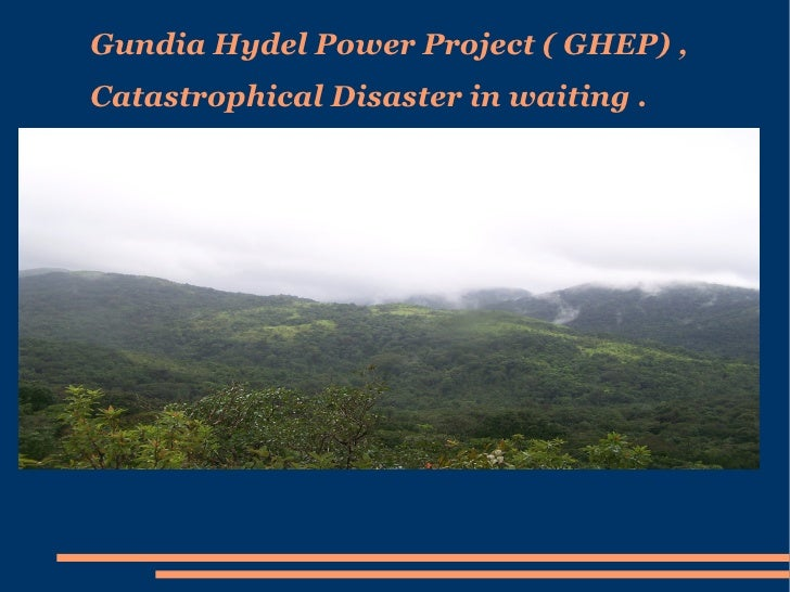 Gundia Hydel Power Project ( GHEP) , Catastrophical Disaster in waiting .