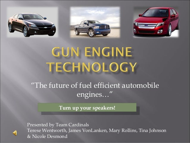 """""""The future of fuel efficient automobile engines…"""" Presented by Team Cardinals Terese Wentworth, James VonLanken, Mary Rol..."""