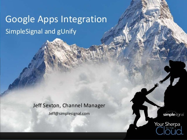 Google Apps IntegrationJeff Sexton, Channel ManagerJeff@simplesignal.comSimpleSignal and gUnify