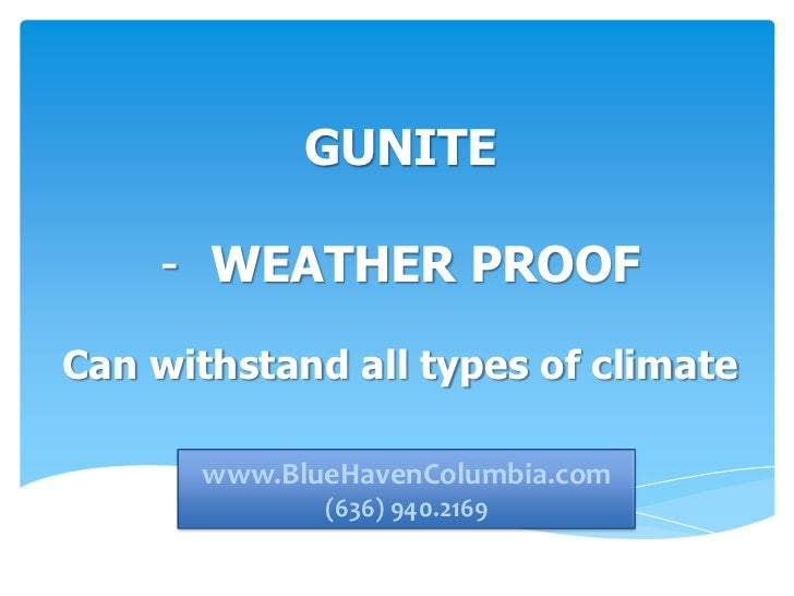 GUNITE    - WEATHER PROOFCan withstand all types of climate      www.bluehavencolumbia.com      www.BlueHavenColumbia.com ...