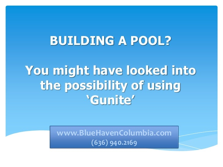 BUILDING A POOL?You might have looked into  the possibility of using         'Gunite'    www.bluehavencolumbia.com    www....
