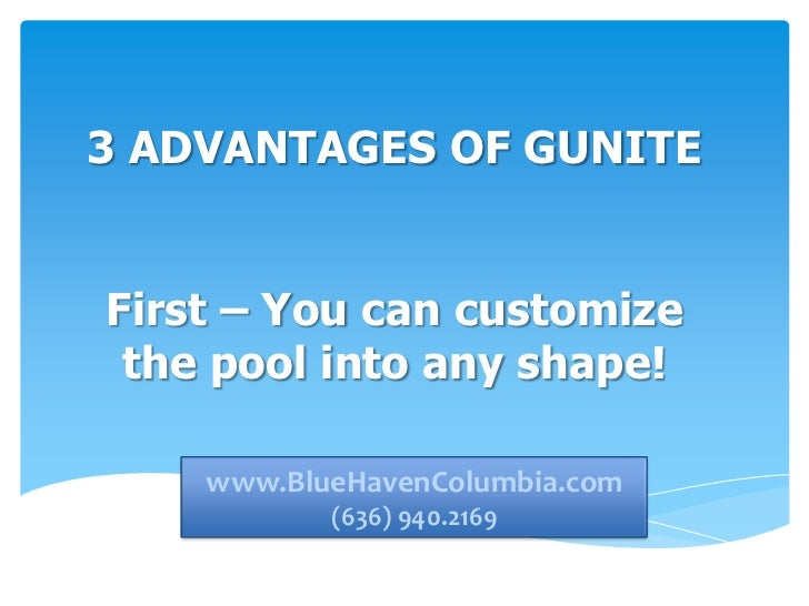 3 ADVANTAGES OF GUNITEFirst – You can customize the pool into any shape!   www.bluehavencolumbia.com   www.BlueHavenColumb...