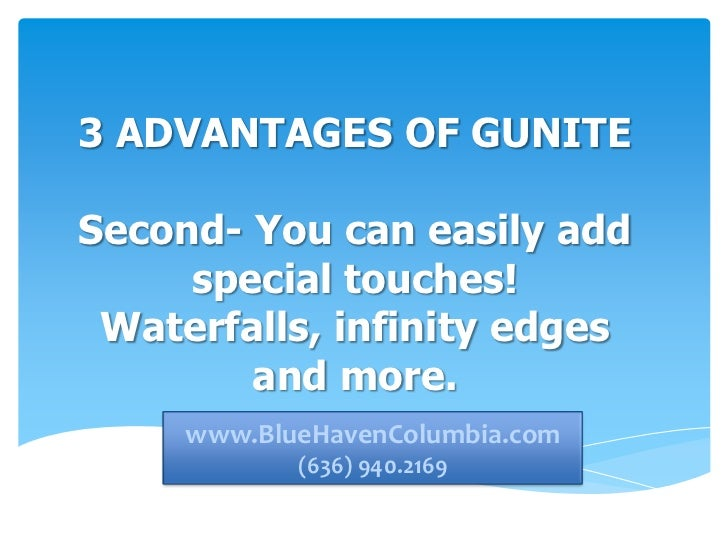 3 ADVANTAGES OF GUNITESecond- You can easily add     special touches! Waterfalls, infinity edges        and more.    www.b...